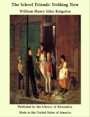 The School Friends: Nothing New ebook by William Henry Giles Kingston