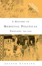 A History of Medieval Political Thought - 300–1450 ebook by Taylor and Francis