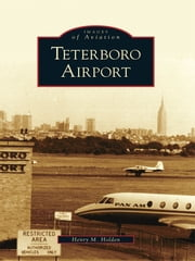 Teterboro Airport ebook by Henry M. Holden