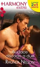 Audace discorso a due ebook by Rhonda Nelson