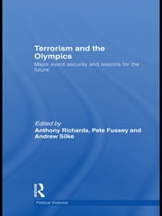 Terrorism and the Olympics - Major Event Security and Lessons for the Future ebook by Anthony Richards,Pete Fussey,Andrew Silke