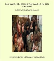 Due West; or Round the World in Ten Months ebook by Maturin Murray Ballou