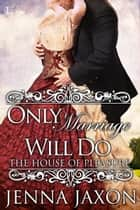 Only Marriage Will Do ebook by Jenna Jaxon
