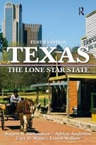 Texas - The Lone Star State, CourseSmart eTextbook ebook by Adrian Anderson, Ernest Wallace, Rupert N. Richardson,...