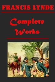 Francis Lynde Complete Western Anthologies (15 in 1) ebook by Francis Lynde