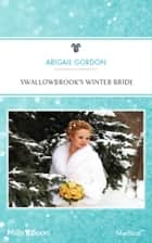 Swallowbrook's Winter Bride 電子書籍 by Abigail Gordon