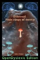 Ethereal Pixie Rings Of Mercy: OpenDyslexic Edition ebook by Rob J Meijer