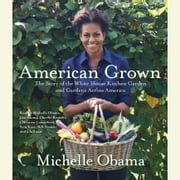 American Grown - The Story of the White House Kitchen Garden and Gardens Across America audiobook by Michelle Obama