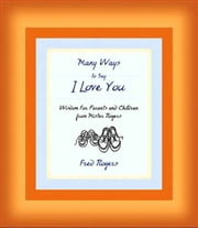 Many Ways to Say I Love You - Wisdom for Parents and Children from Mister Rogers ebook by Fred Rogers