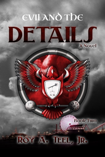 Evil and the Details: The Iron Eagle Series Book Two ebook by Roy A. Teel, Jr.