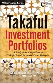 Takaful Investment Portfolios - A Study of the Composition of Takaful Funds in the GCC and Malaysia ebook by Abdulrahman Khalil Tolefat,Mehmet Asutay