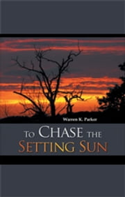 To Chase the Setting Sun ebook by Warren K. Parker