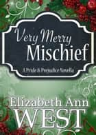 Very Merry Mischief A Pride and Prejudice Novella ebook by Elizabeth Ann West