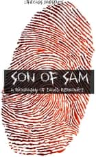 Son of Sam: A Biography of David Berkowitz ebook by Paul Brody