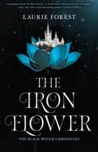 The Iron Flower ebook by Laurie Forest