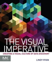 The Visual Imperative - Creating a Visual Culture of Data Discovery ebook by Lindy Ryan