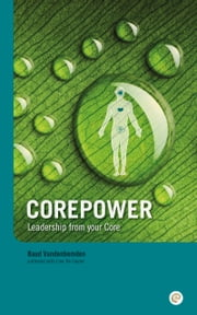 Corepower, Leadership from your Core. - A Guide to Power, Love, Wisom and Inspiration ebook by Baud Vandenbemden,Lien De Coster