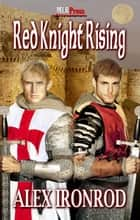 Red Knight Rising ebook by Alex Ironrod
