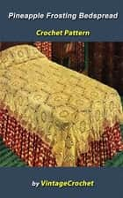 Pineapple Frosting Bedspread Vintage Crochet Pattern ebook by Vintage Crochet