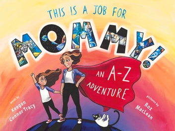 This is a Job for Mommy! - An A-Z Adventure ebook by Keegan Connor Tracy,Roz MacLean