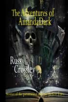 The Adventures of Amanda Dark ebook by Russ Crossley