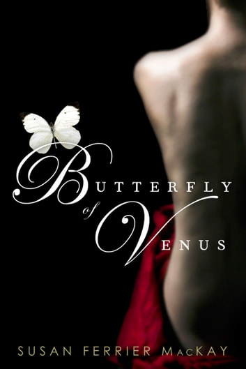 Butterfly Of Venus - A Novel ebook by Susan F. MacKay