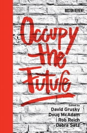 Occupy the Future ebook by David Grusky, Doug McAdam, Rob Reich, and Debra Satz