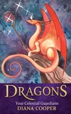 Dragons - Your Celestial Guardians ebook by Diana Cooper