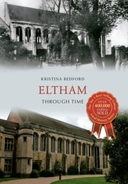 Eltham Through Time ebook by Kristina Bedford