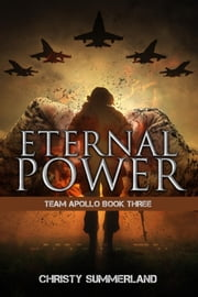 Eternal Power: Team Apollo Book Three - The Eternity Series, #4 ebook by Christy Summerland