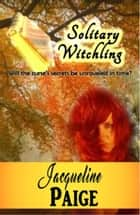 Solitary Witchling ebook by Jacqueline Paige