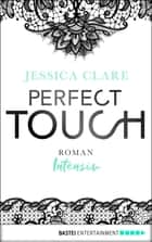 Perfect Touch - Intensiv ebook by Jessica Clare,Kerstin Fricke