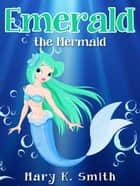Emerald the Mermaid ebook by Mary Smith