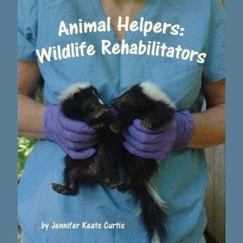 Animal Helpers - Wildlife Rehabilitators audiobook by Jennifer Keats Curtis
