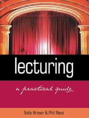 Lecturing - A Practical Guide ebook by Sally Brown,Phil Race