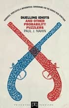 Duelling Idiots and Other Probability Puzzlers ebook by Paul J. Nahin