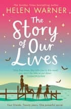 The Story of Our Lives: A heartwarming story of friendship for summer 2018 ebook by Helen Warner