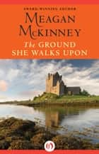 The Ground She Walks Upon ebook by Meagan McKinney