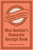 Miss Beecher's Domestic Receipt Book ebook by Catharine Esther Beecher