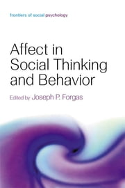 Affect in Social Thinking and Behavior ebook by Joseph P. Forgas