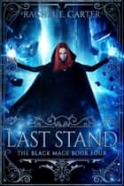 Last Stand (The Black Mage Book 4) ebook by Rachel E. Carter