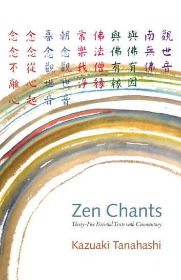 Zen Chants - Thirty-Five Essential Texts with Commentary ebook by Kazuaki Tanahashi