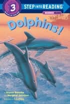 Dolphins! ebook by Sharon Bokoske, Richard Courtney
