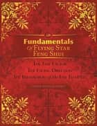 Fundamentals of Flying Star Feng Shui - The Time Factor the Facing Direction the Interaction of the Five Elements ebook by Ulrich Wilhelm Lippelt
