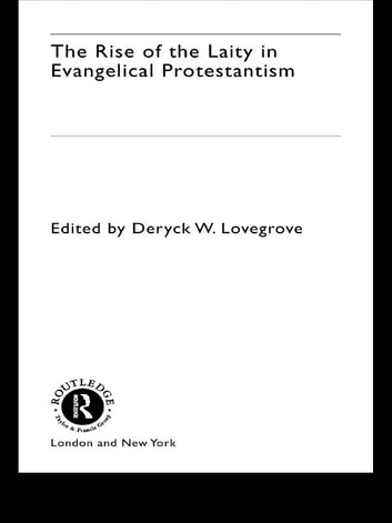The Rise of the Laity in Evangelical Protestantism ebook by