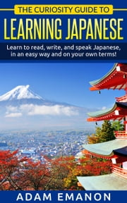 The Curiosity Guide To Learning Japanese for Beginners ebook by Adam Emanon