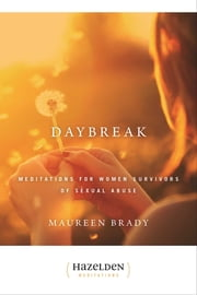 Daybreak - Meditations For Women Survivors Of Sexual Abuse ebook by Maureen Brady