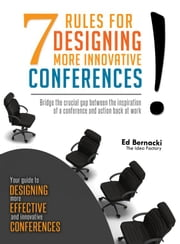 Seven Rules For Designing More Innovative Conferences ebook by Ed Bernacki