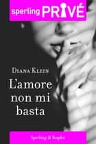 L'amore non mi basta - Sperling Privé eBook by Diana Klein