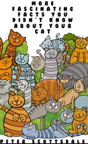 More Fascinating Facts You Didn't Know About Your Cat ebook by Peter Scottsdale